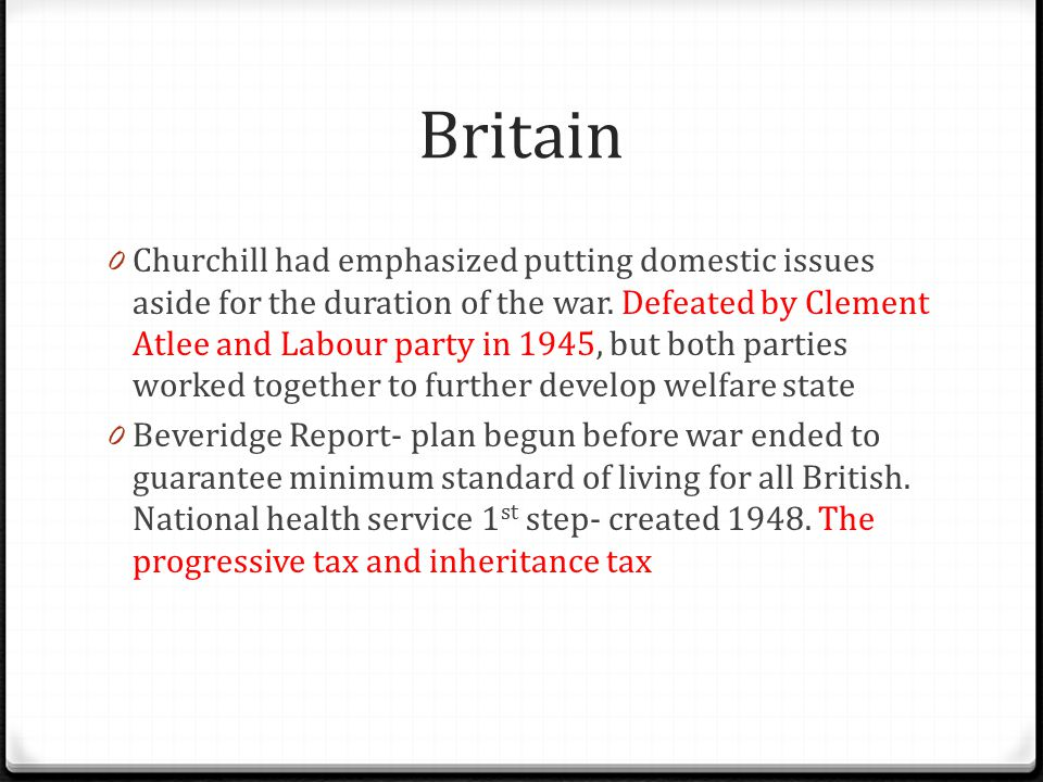 Britain 0 Churchill had emphasized putting domestic issues aside for the duration of the war. Defeated by Clement Atlee and Labour party in 1945, but