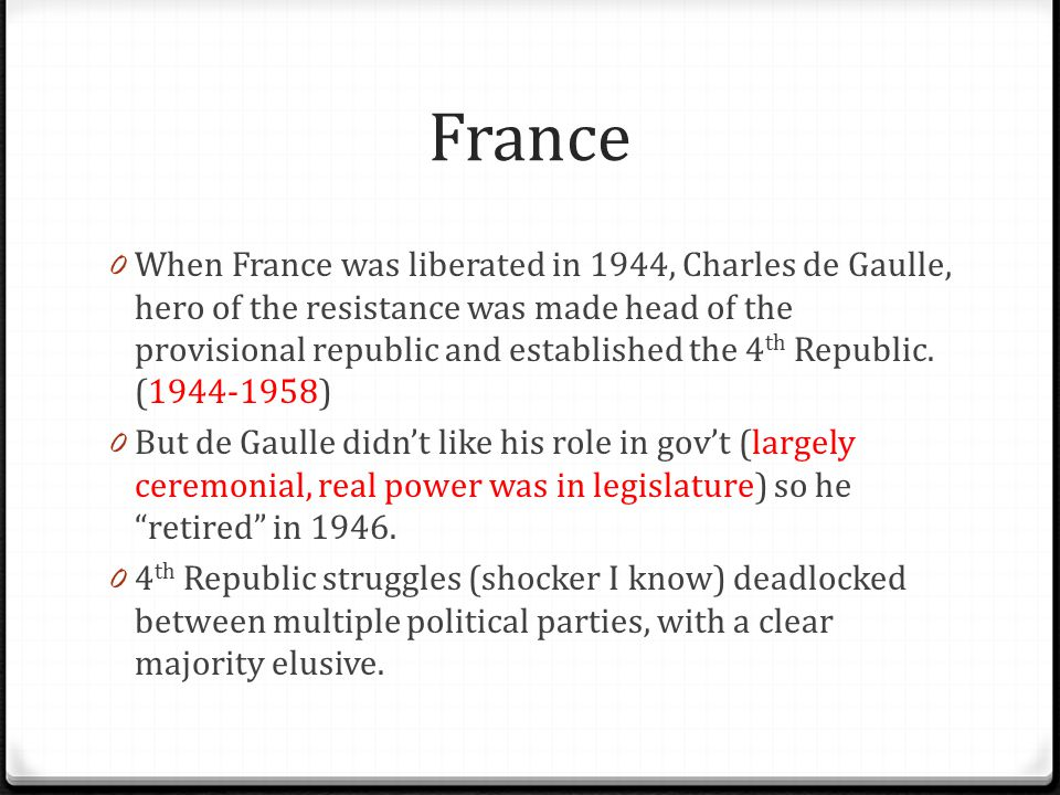France 0 When France was liberated in 1944, Charles de Gaulle, hero of the resistance was made head of the provisional republic and established the 4