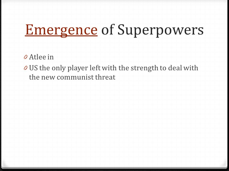EmergenceEmergence of Superpowers 0 Atlee in 0 US the only player left with the strength to deal with the new communist threat