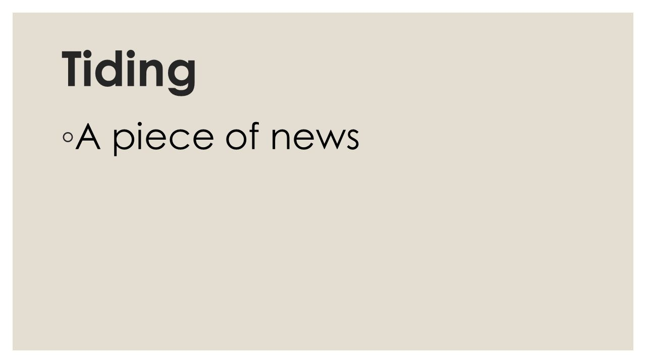 Tiding ◦ A piece of news