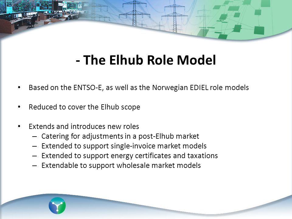 - The Elhub Role Model Based on the ENTSO-E, as well as the Norwegian EDIEL role models Reduced to cover the Elhub scope Extends and introduces new ro