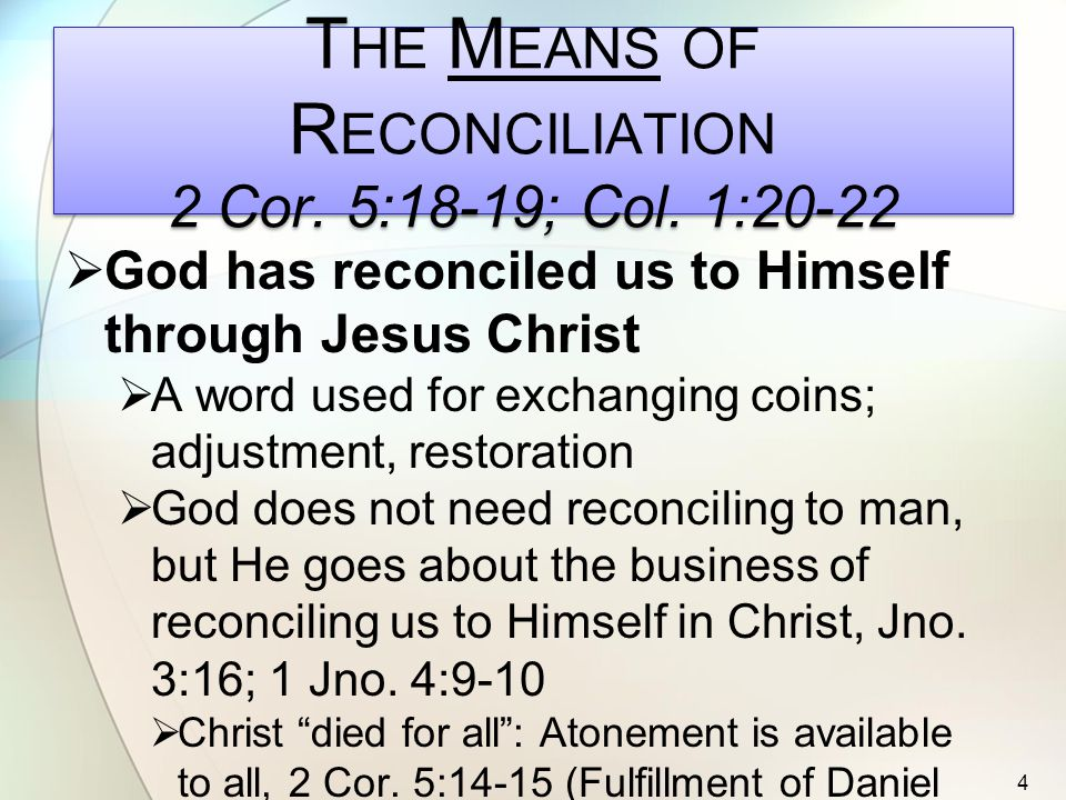 T HE M EANS OF R ECONCILIATION 2 Cor. 5:18-19; Col.