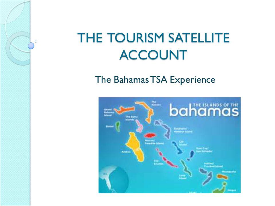 THE TOURISM SATELLITE ACCOUNT The Bahamas TSA Experience
