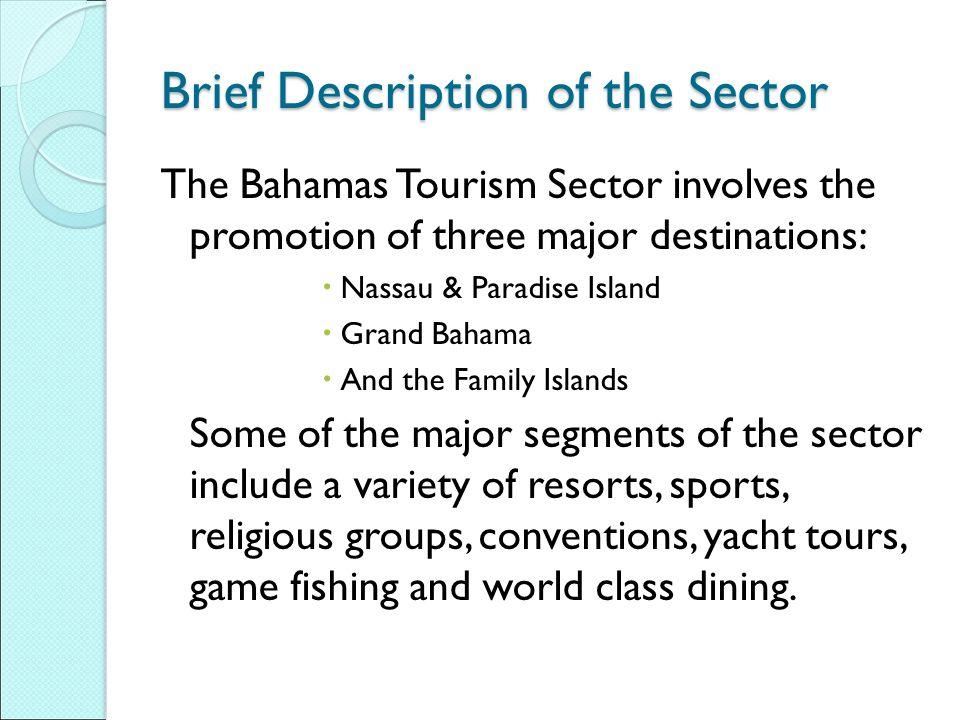 Brief Description of the Sector The Bahamas Tourism Sector involves the promotion of three major destinations:  Nassau & Paradise Island  Grand Baha