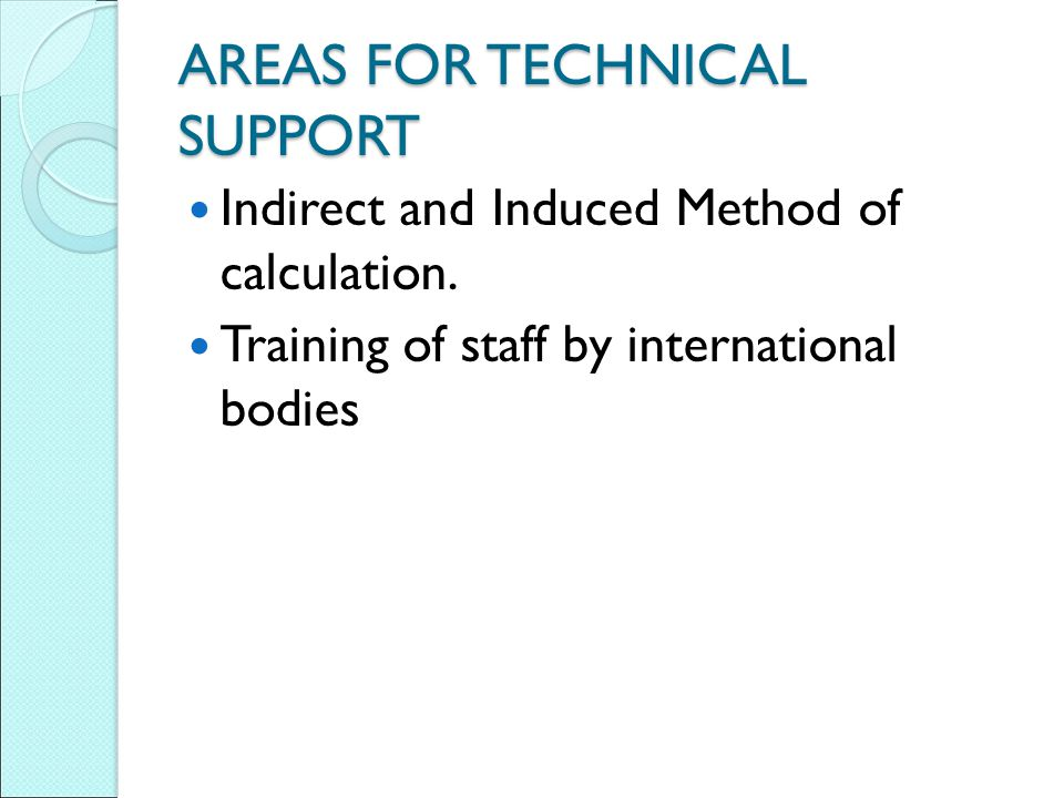 AREAS FOR TECHNICAL SUPPORT Indirect and Induced Method of calculation. Training of staff by international bodies