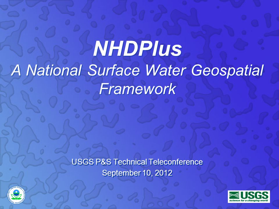 NHDPlus A National Surface Water Geospatial Framework USGS P&S Technical Teleconference September 10, 2012 USGS P&S Technical Teleconference September 10, 2012