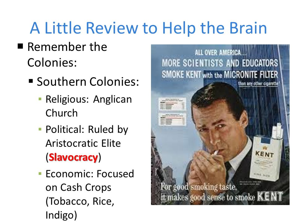 A Little Review to Help the Brain  Remember the Colonies:  Southern Colonies: ▪ Religious: Anglican Church Slavocracy ▪ Political: Ruled by Aristocr