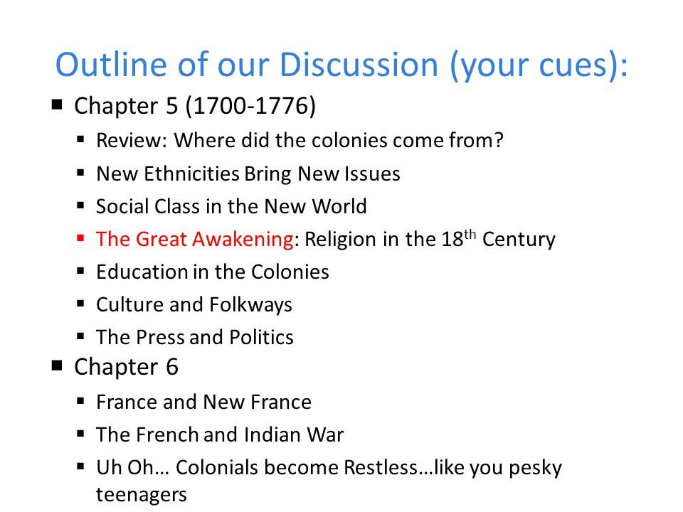 Outline of our Discussion (your cues):  Chapter 5 (1700-1776)  Review: Where did the colonies come from?  New Ethnicities Bring New Issues  Social