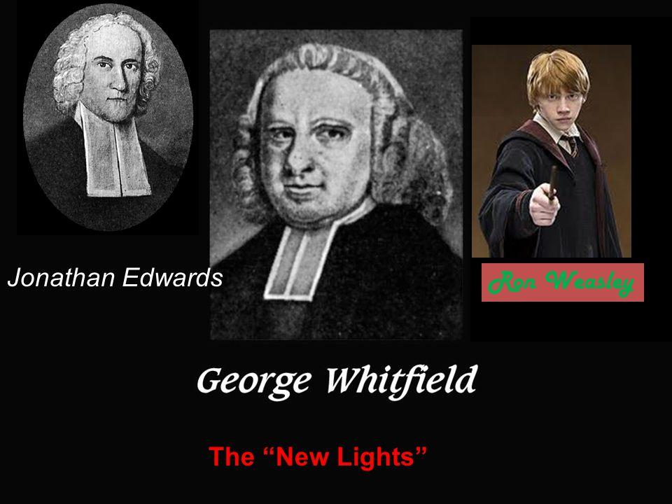 "Jonathan Edwards The ""New Lights"" Ron Weasley"