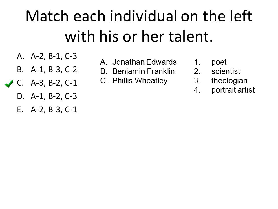 Match each individual on the left with his or her talent. A.A-2, B-1, C-3 B.A-1, B-3, C-2 C.A-3, B-2, C-1 D.A-1, B-2, C-3 E.A-2, B-3, C-1 A.Jonathan E