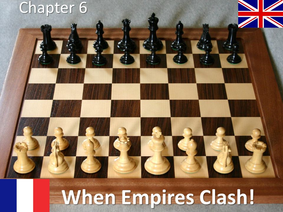 Chapter 6 When Empires Clash!