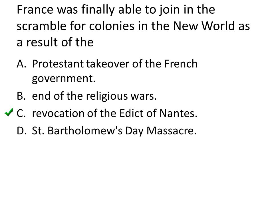 France was finally able to join in the scramble for colonies in the New World as a result of the A.Protestant takeover of the French government. B.end