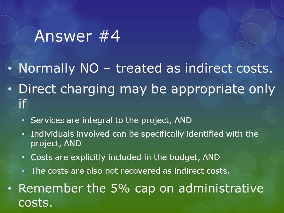 Answer #4 Normally NO – treated as indirect costs.