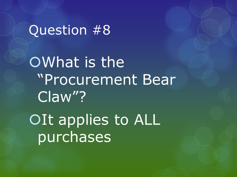 Question #8  What is the Procurement Bear Claw  It applies to ALL purchases