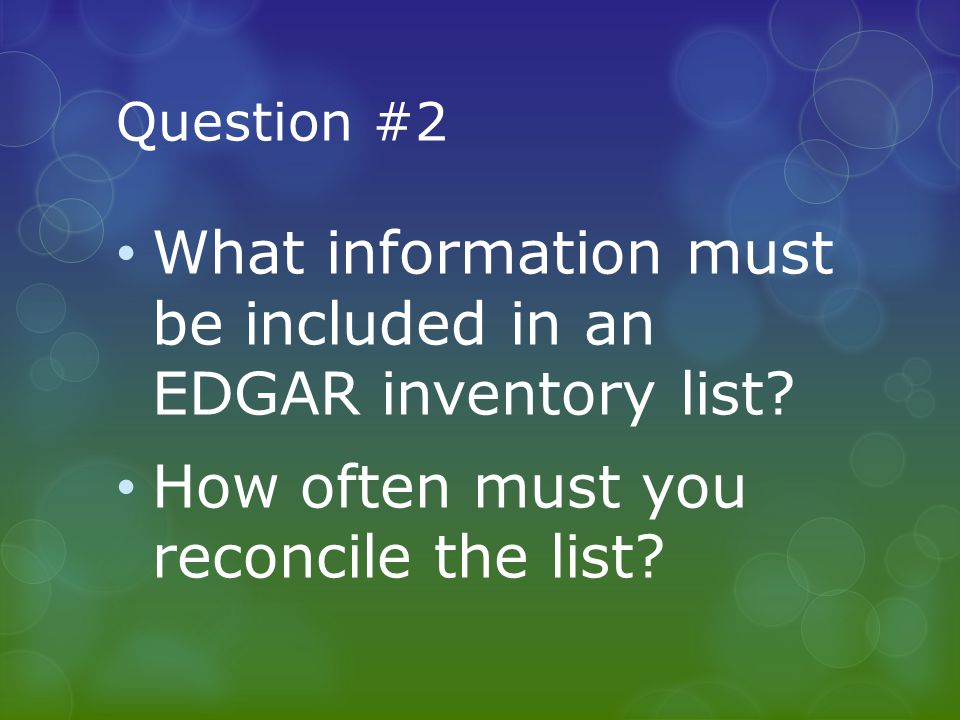 Question #2 What information must be included in an EDGAR inventory list.