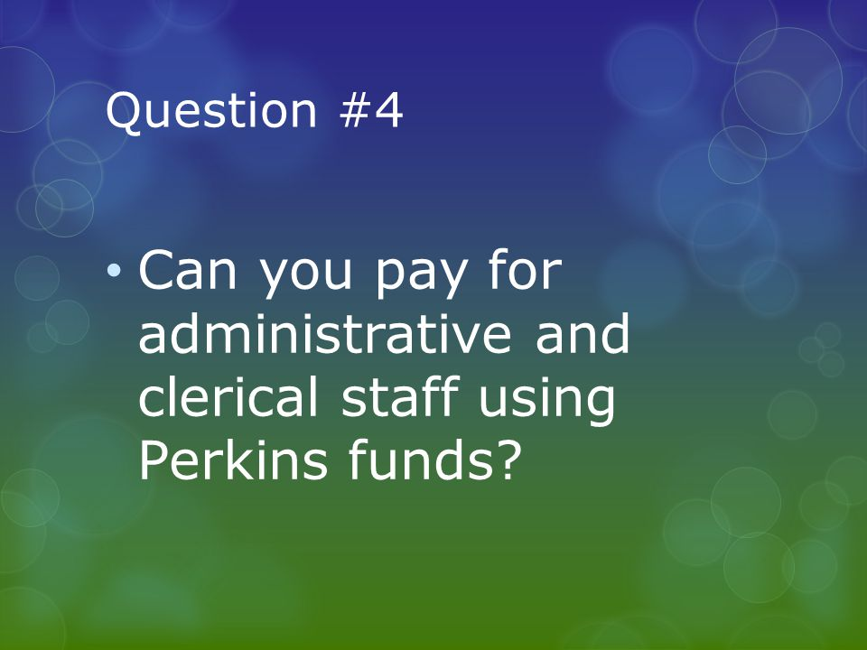 Question #4 Can you pay for administrative and clerical staff using Perkins funds?