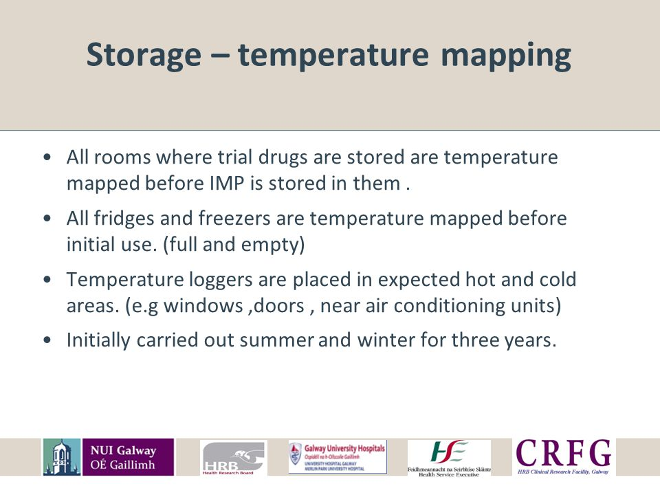 Storage – temperature mapping All rooms where trial drugs are stored are temperature mapped before IMP is stored in them.