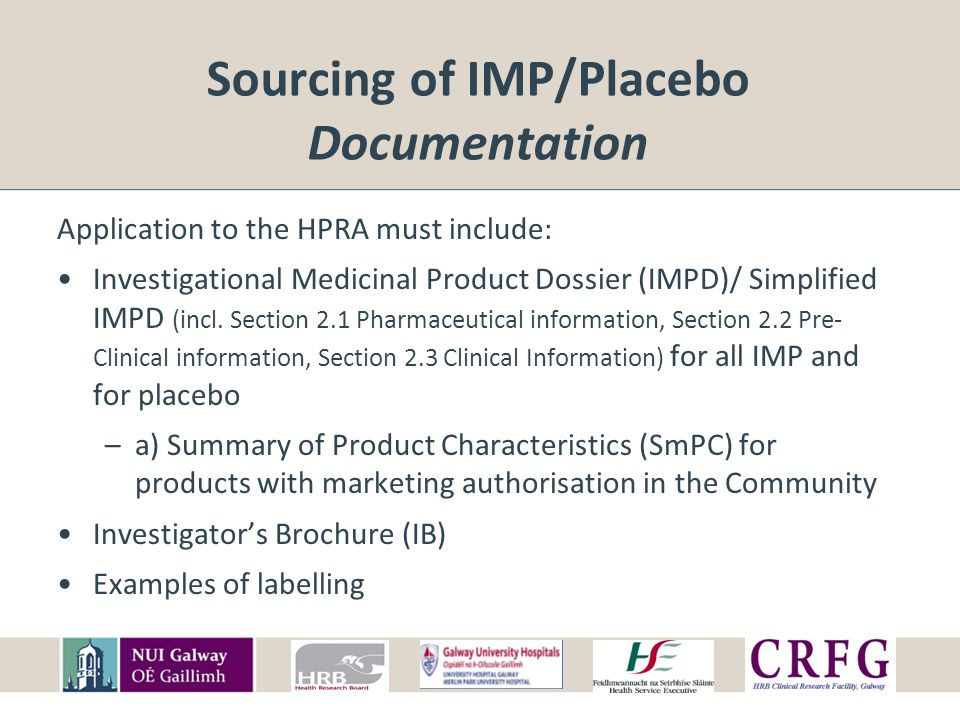 Sourcing of IMP/Placebo Documentation Application to the HPRA must include: Investigational Medicinal Product Dossier (IMPD)/ Simplified IMPD (incl.