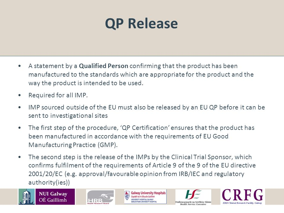 QP Release A statement by a Qualified Person confirming that the product has been manufactured to the standards which are appropriate for the product and the way the product is intended to be used.