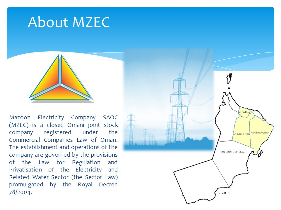 About MZEC Mazoon Electricity Company SAOC (MZEC) is a closed Omani joint stock company registered under the Commercial Companies Law of Oman. The est