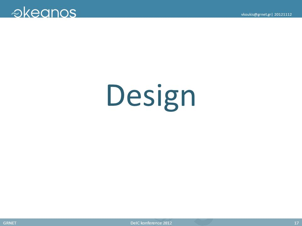 GRNETDeIC konference 201217 vkoukis@grnet.gr| 20121112 Design