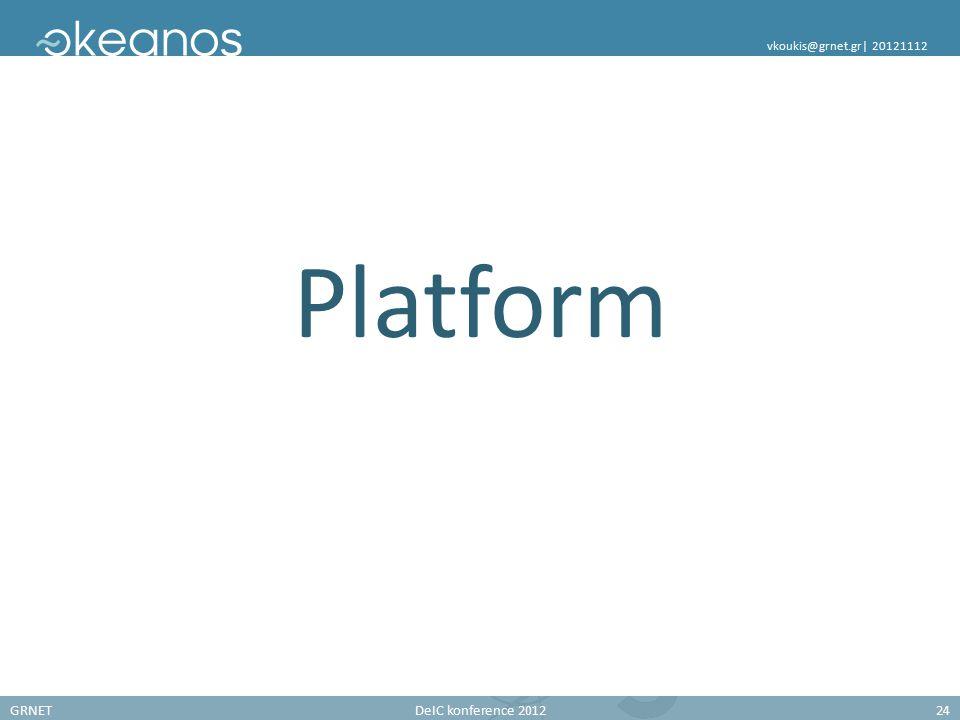 GRNETDeIC konference 201224 vkoukis@grnet.gr| 20121112 Platform
