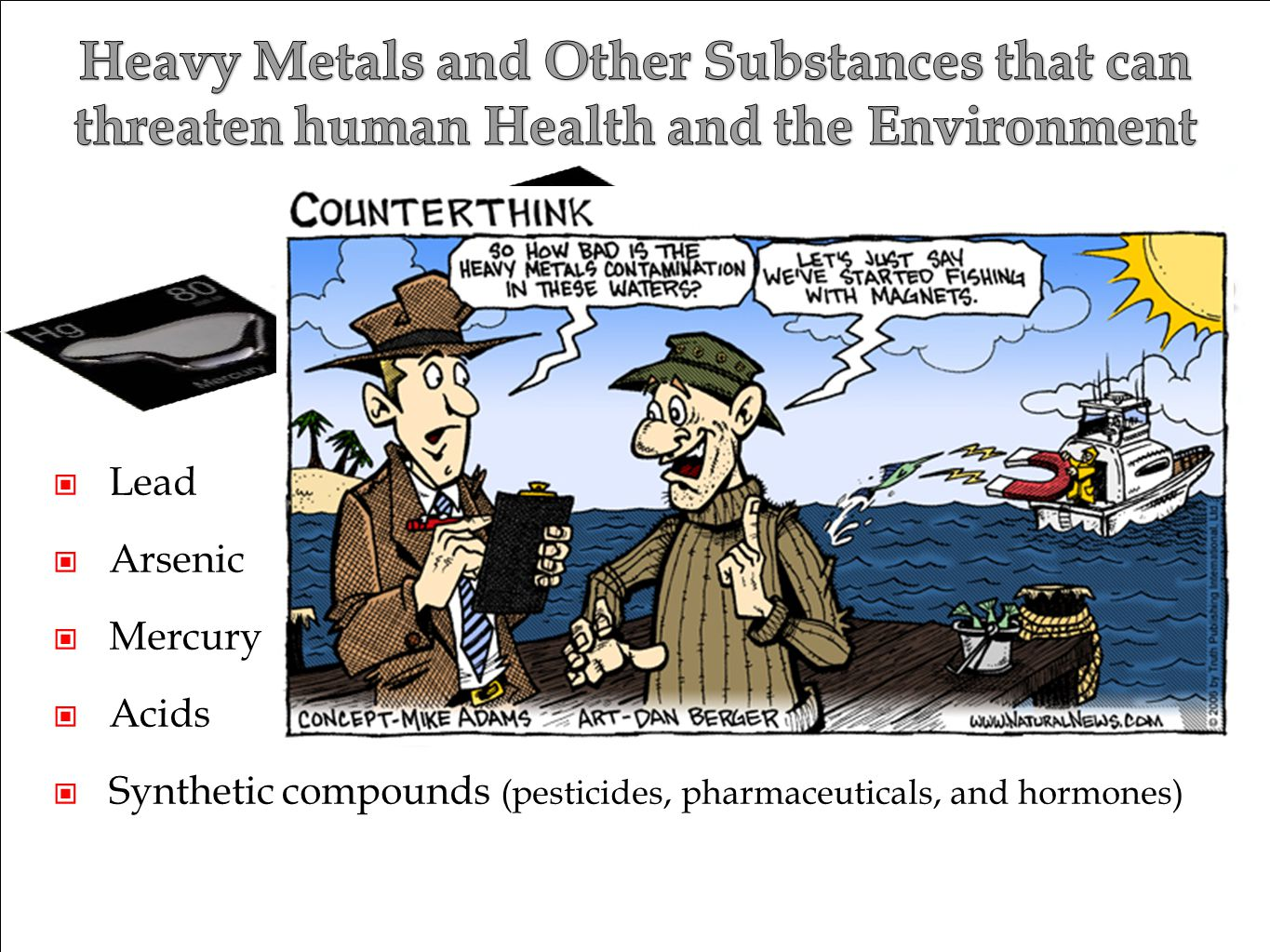 Lead Arsenic Mercury Acids Synthetic compounds (pesticides, pharmaceuticals, and hormones)