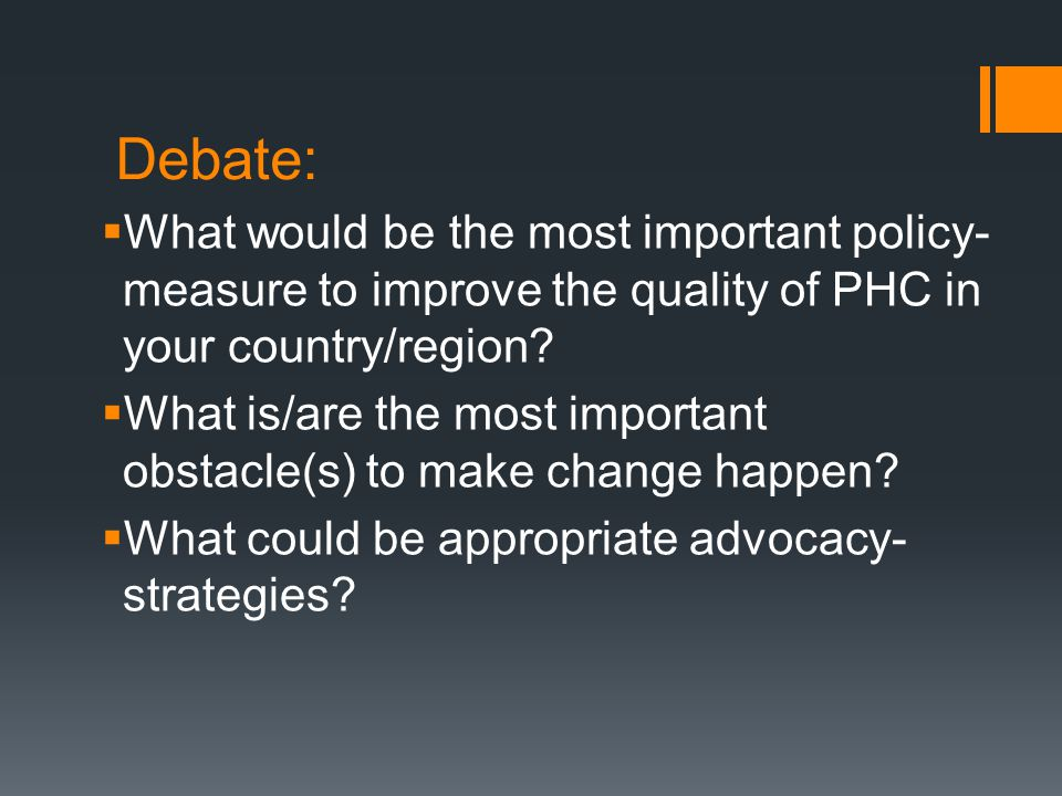 Debate:  What would be the most important policy- measure to improve the quality of PHC in your country/region.