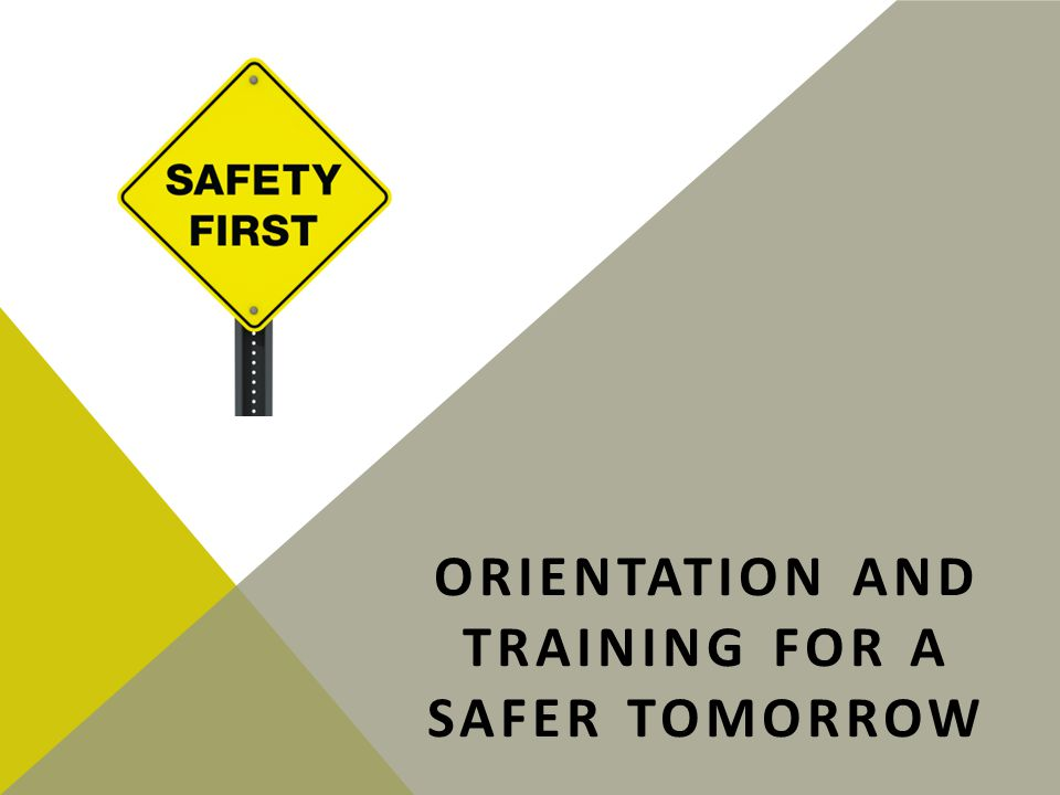 ORIENTATION AND TRAINING FOR A SAFER TOMORROW