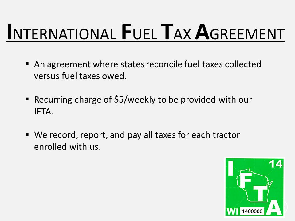 20 I NTERNATIONAL F UEL T AX A GREEMENT  An agreement where states reconcile fuel taxes collected versus fuel taxes owed.