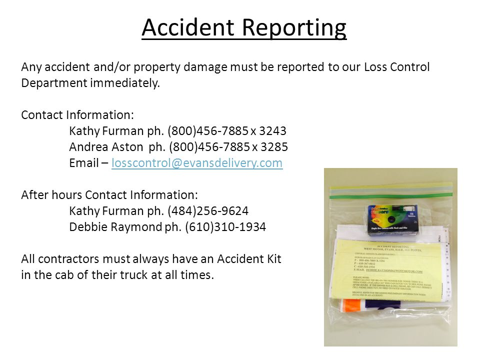 Accident Reporting Any accident and/or property damage must be reported to our Loss Control Department immediately.
