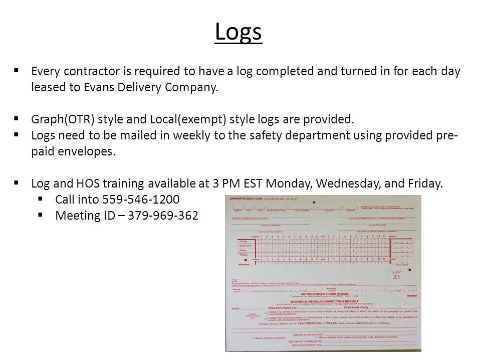 Logs  Every contractor is required to have a log completed and turned in for each day leased to Evans Delivery Company.
