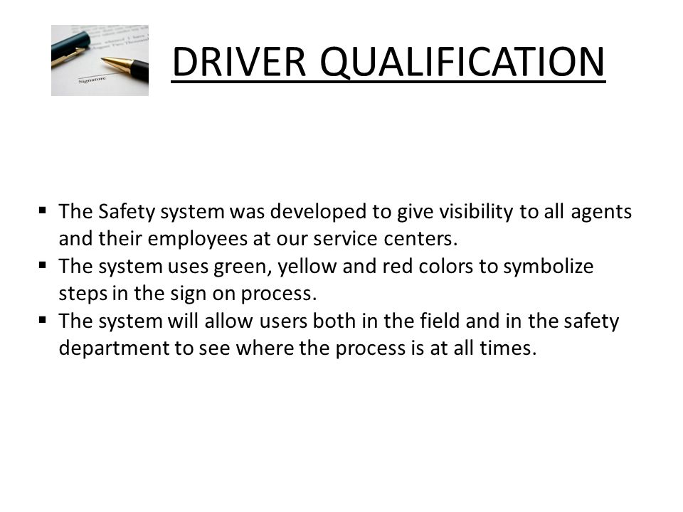DRIVER QUALIFICATION  The Safety system was developed to give visibility to all agents and their employees at our service centers.
