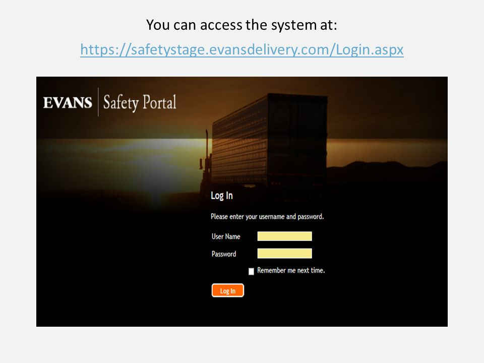 You can access the system at: https://safetystage.evansdelivery.com/Login.aspx