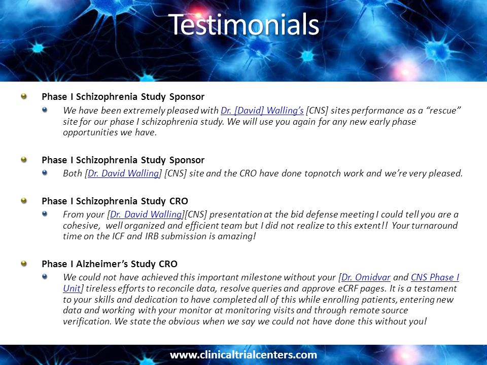 www.clinicaltrialcenters.com Testimonials Phase I Schizophrenia Study Sponsor We have been extremely pleased with Dr.