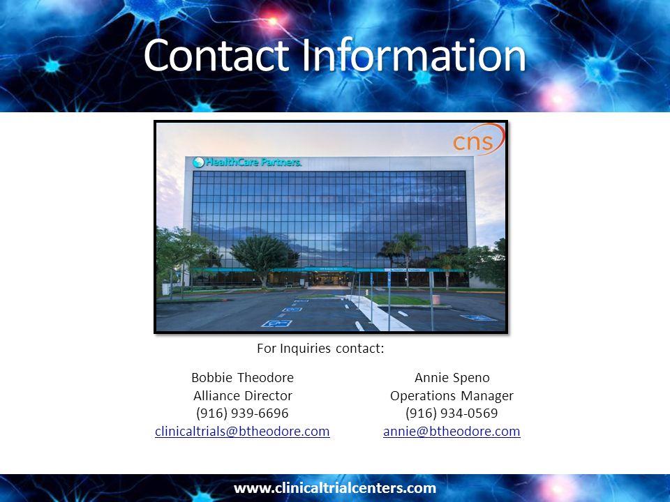 www.clinicaltrialcenters.com Contact Information Bobbie Theodore Alliance Director (916) 939-6696 clinicaltrials@btheodore.com Annie Speno Operations Manager (916) 934-0569 annie@btheodore.com For Inquiries contact:
