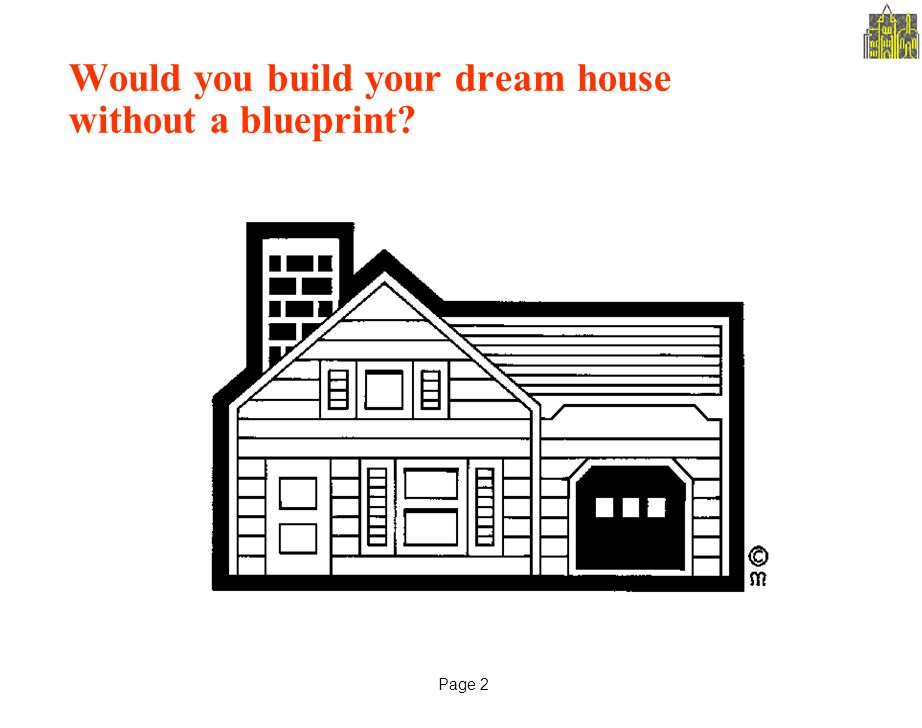 Page 2 Would you build your dream house without a blueprint?