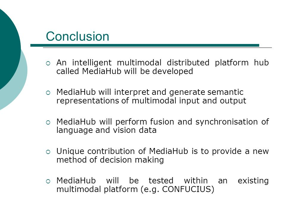 Conclusion  An intelligent multimodal distributed platform hub called MediaHub will be developed  MediaHub will interpret and generate semantic repr
