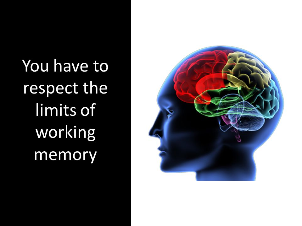 You have to respect the limits of working memory