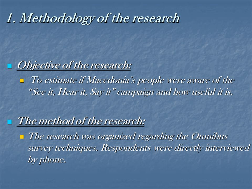 """1. Methodology of the research Objective of the research: Objective of the research: To estimate if Macedonia's people were aware of the """"See it, Hear"""