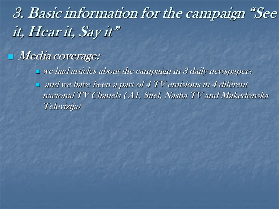 """3. Basic information for the campaign """"See it, Hear it, Say it"""" Media coverage: Media coverage: we had articles about the campaign in 3 daily newspape"""