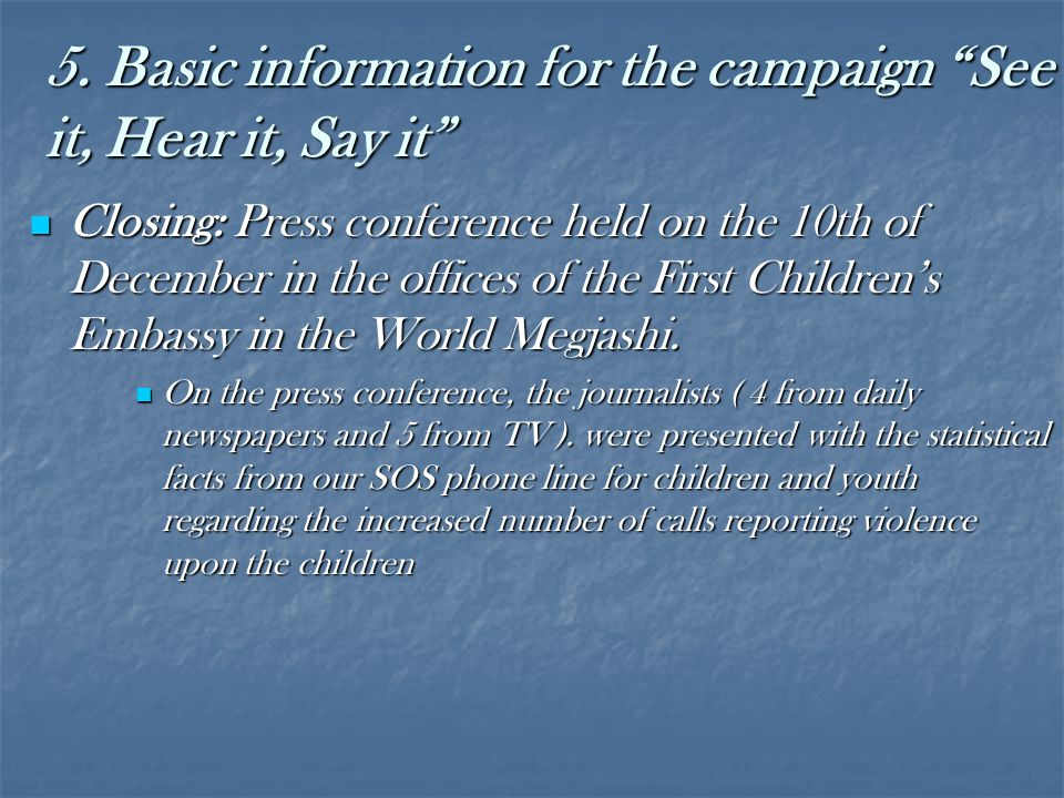 """5. Basic information for the campaign """"See it, Hear it, Say it"""" Closing: Press conference held on the 10th of December in the offices of the First Chi"""