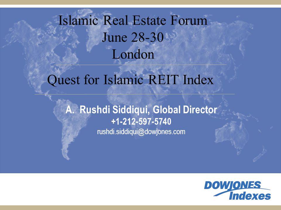 A.Rushdi Siddiqui, Global Director +1-212-597-5740 rushdi.siddiqui@dowjones.com Quest for Islamic REIT Index Islamic Real Estate Forum June 28-30 London