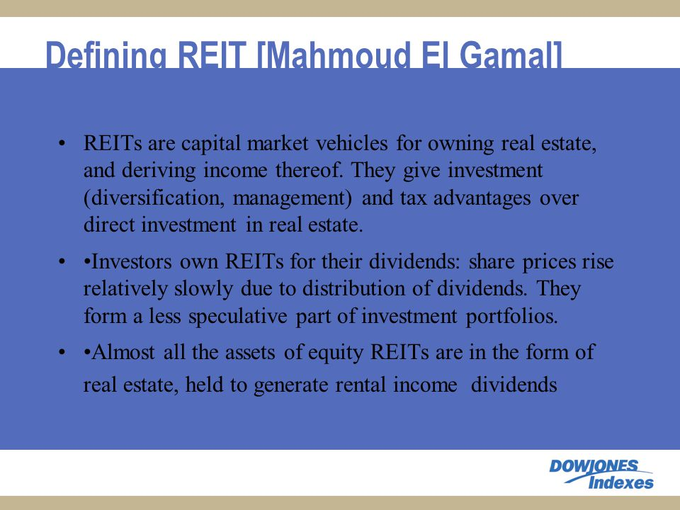 Defining REIT [Mahmoud El Gamal] REITs are capital market vehicles for owning real estate, and deriving income thereof.