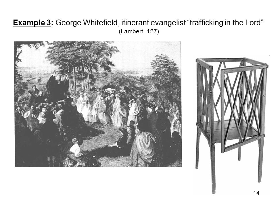 """Example 3: George Whitefield, itinerant evangelist """"trafficking in the Lord"""" (Lambert, 127) 14"""