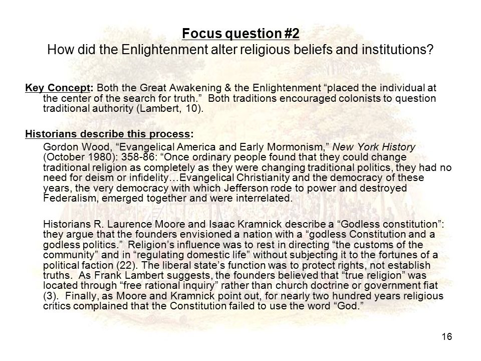 """Focus question #2 How did the Enlightenment alter religious beliefs and institutions? Key Concept: Both the Great Awakening & the Enlightenment """"place"""