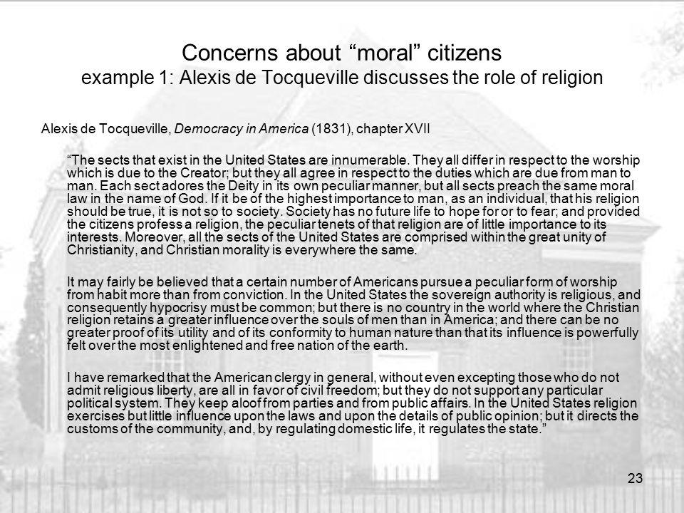 "Concerns about ""moral"" citizens example 1: Alexis de Tocqueville discusses the role of religion Alexis de Tocqueville, Democracy in America (1831), ch"