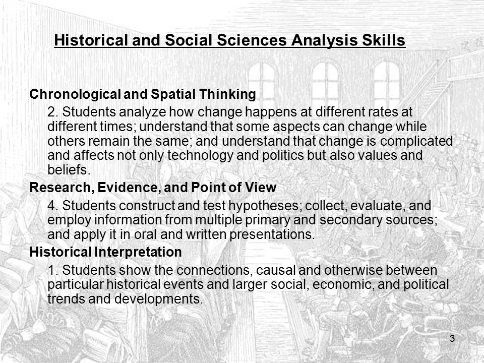 Historical and Social Sciences Analysis Skills Chronological and Spatial Thinking 2. Students analyze how change happens at different rates at differe