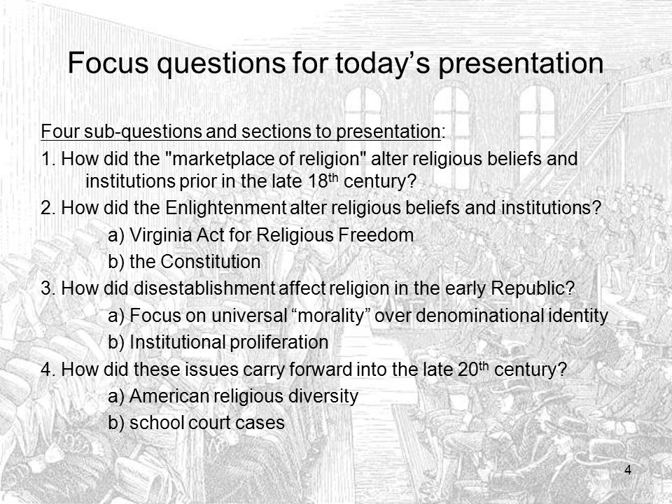 1.The marketplace of ideas: Through case studies, we'll examine the changes religious beliefs underwent in the 18 th century, particularly during the Great Awakening & the Revolution.