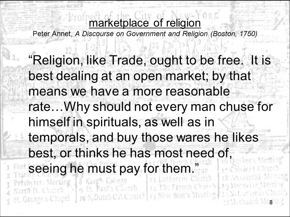"""marketplace of religion Peter Annet, A Discourse on Government and Religion (Boston, 1750) """"Religion, like Trade, ought to be free. It is best dealing"""